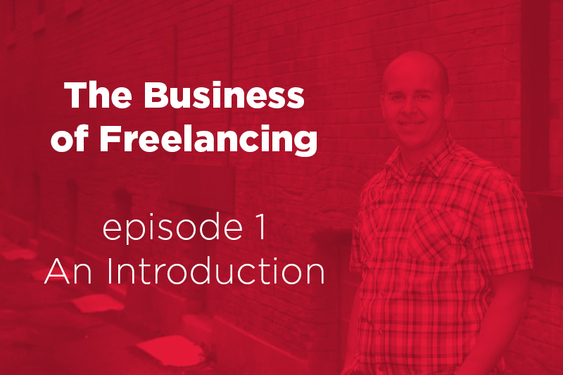 The Business of Freelancing episode 1 – an Introduction