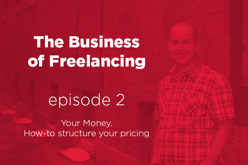 The Business of Freelancing episode 2 – YOUR MONEY. How to structure your pricing.